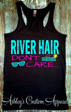 River Hair Don't Care. Summer Tank Top. River Tanks. River Shirts. Vacation Tanks. Floating the River. New Braunfels. Beach.River Party by AshleysCustomApparel