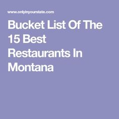 Bucket List Of The 15 Best Restaurants In Montana