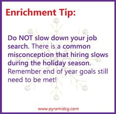 Do NOT slow down your job search during the holidays. #enrichmenttips #jobsearch