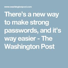 There's a new way to make strong passwords, and it's way easier - The Washington Post