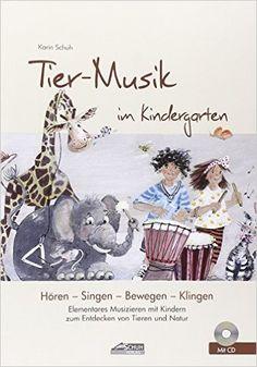 Tier-Musik im Kindergarten inkl. CD : Elementares Musizieren mit Kindern zum Entdecken von Tieren und Natur: Amazon.de: Karin Schuh, Uwe Schuh, Sissi Katefidis: Bücher