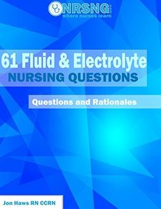 61 Fluid and Electrolyte Nursing Questions (Practice Questions and Rationales) by Jon Haws, http://www.amazon.com/dp/B00TG2HVLE/ref=cm_sw_r_pi_dp_eR04ub0MWBNFG