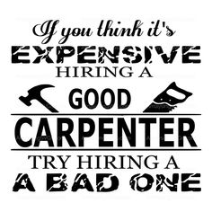 SVG - Carpenter - Expensive Carpenter - Hiring a Carpenter - Carpenter Tshirt SVG - Mens Tshirt SVG - Craftsman Tshirt svg - Father svg Woodworking Quotes, Woodworking Ideas, T Shirt Design Template, Home Design Floor Plans, Insightful Quotes, Diy For Men, Vinyl Projects, Carpenter, Funny Quotes
