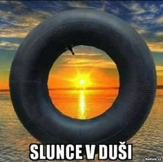 "To have the sun in the tyre (in Czech or Slovak languages has the word ""duše"" at least 2 meanings - soul inner tube of tyre . Slovak Language, Jokes Quotes, Haha, Sci Fi, Funny Pictures, At Least, Funny Memes, Entertaining, Motivation"