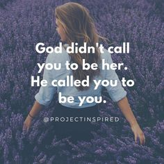 he called you to be you - focus on that power
