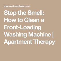 Stop the Smell: How to Clean a Front-Loading Washing Machine | Apartment Therapy