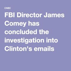 FBI Director James Comey has concluded the investigation into Clinton's emails