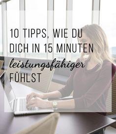 10 Tipps, wie du dich in 15 Minuten leistungsfähiger fühlst