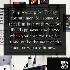 """We waste so many days waiting for the weekend. So many nights wanting morning. Our lust for future comfort is the biggest thief of our lives. Let us know if you agree! 🙂 #happyhigherclub · · · """"Stop waiting for Friday, for summer, for someone to fall in love with you, for life. Happiness is achieved when you stop waiting for it and make the most of the moment you are in right now."""" Focus On Yourself, How To Better Yourself, Work Friends, Someone Like You, New Journey, Staying Positive, Mindful Living, Wellness Tips, Stress Free"""