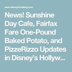 News! Sunshine Day Cafe, Fairfax Fare One-Pound Baked Potato, and PizzeRizzo Updates in Disney's Hollywood Studios | the…