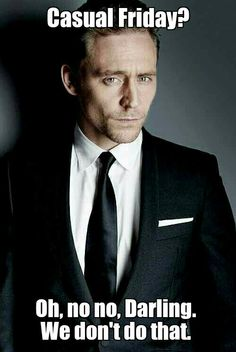 Tom Hiddleston. Nothing casual about Fridays, Darling.