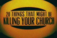 20 Things That Might Be Killing Your Church