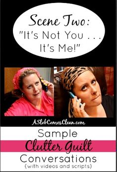 It's Not You, It's Me. Another Clutter Guilt Conversation with video and script from ASlobComesClean.com