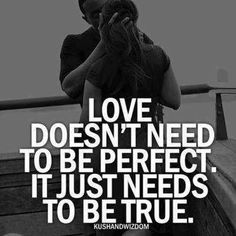 True love quote: love doesn't need to be perfect. it just needs to be true. // ty&r quote. Great Quotes, Quotes To Live By, Me Quotes, Inspirational Quotes, Bride To Be Quotes, Bored Quotes, Happy Love Quotes, Inspire Quotes, True Love Quotes