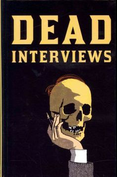 Dead Interviews: Ian Rankin on Conan Doyle, Douglas Coupland on Andy Warhol, Rebecca Miller on the Marquis de Sade: check out Dead Interviews: Living Writers Meet Dead Icons, where live writers get serious (or silly) with the literary departed