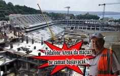 b1EKh!: Vodafone Arena, çArşı yüzünden mi gecikti?