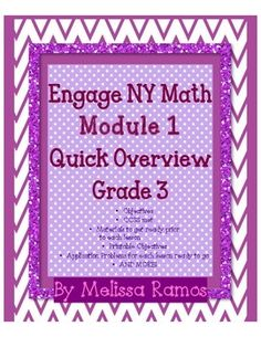 I created this EngageNY Math Module 1 Quick Overview  for Grade 3, which includes: •All 21 Objectives •CCSS met for each lesson •Materials to get ready prior to each lesson •Printable Objectives *       Application Problems ready to go for each lesson *       Word wall words, 2 quizzes, vocab quiz, practice test, and more!