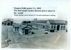 The first hydro-electric power plant built by Nikola Tesla and George Westinghouse in 1895.  These Power Plants started the electrification of the world