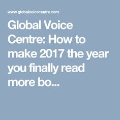 Global Voice Centre: How to make 2017 the year you finally read more bo...