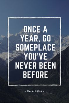 Travel quote / Travelquote / Travel Dalai Lama Once a year go someplace you've never been before