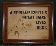 Yep! Spoiled Rotten Great Dane Sign by PawPawsWorkshop on Etsy, $19.00