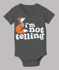 Take a look at this Charcoal 'I'm Not Telling' Fox Bodysuit - Infant by KidTeeZ on #zulily today!