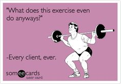 """What does this exercise even do anyways?"" - Every client, ever"