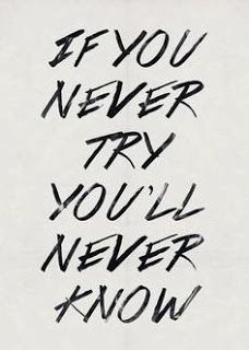 Always Try You Will Never Know Until You Do