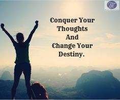 #Quote #Of #The #Day #Conquer #Thoughts #Change #Destiny