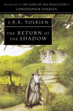 The History Of Middle-Earth (Volume 6) - The Return Of The Shadow - J.R.R. Tolkien I haven't read this yet, but I know it's a book worth reading, and I'll read it some day.