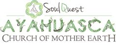 Home - Soul Quest Ayahuasca Church Of Mother Earth