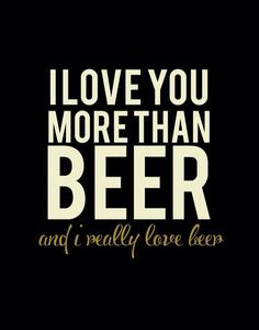 I Love You More Than Beer., and I love my beer Beer Puns, Beer Memes, Beer Quotes, Funny Quotes, Quotes About Beer, Beer Slogans, Food Quotes, Funny Memes, More Beer