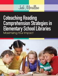 Coteaching reading comprehension strategies in elementary school libraries : maximizing your impact / Judi Moreillon. Chicago : American Library Association, 2013.