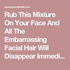 Rub This Mixture On Your Face And All The Embarrassing Facial Hair Will Disappear Immediately | Your Stylish Life
