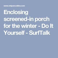 Enclosing screened-in porch for the winter - Do It Yourself - SurfTalk