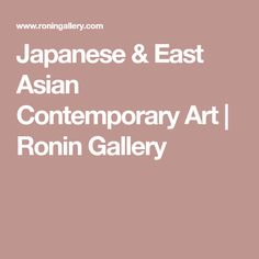Japanese & East Asian Contemporary Art | Ronin Gallery