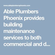 Able Plumbers Phoenix provides building maintenance services to both commercial and domestic customers so whether you are looking for emergency plumbing services.#PhoenixPlumber #PlumberPhoenix #PlumberPhoenixAZ #PhoenixPlumbing #PlumbingPhoenix