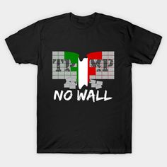 stop the wall it is ridiculous (and so is Trump as a president). t-shirt