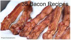 Bacon, Bacon, Bacon. 35+ Bacon recipes.