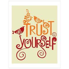 """trust yourself."""