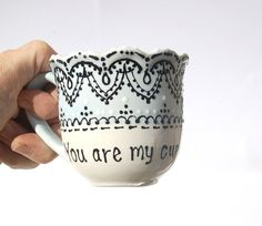 """Sweet hand painted tea cup with quote """" You are my cup of TEA!"""