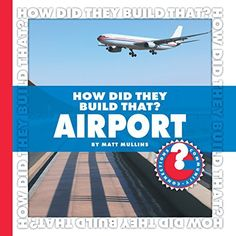 How Did They Build That? Airport (Community Connections: How Did They Build That?) by Matt Mullins, http://www.amazon.com/dp/B00G1RZ4IE/ref=cm_sw_r_pi_dp_jKyfub1S1DSMH