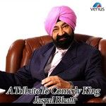 A Tribute To Comedy King Jaspal Bhatti songs, A Tribute To Comedy King Jaspal Bhatti soundtrack, Play songs of A Tribute To Comedy King Jaspal Bhatti