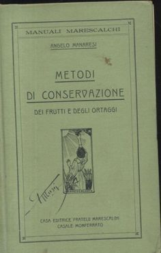 METODI DI CONSERVAZIONE dei frutti e degli ortaggi 1915 di Angelo Manaresi *