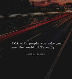 """""""Talk with people who make you see the world differently."""" #different #world #magic"""