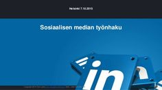 Copyright 2014 Tom Laine, tom.laine@somehow.fi, Mob. +358 400 296 196 Sosiaalisen median työnhaku Helsinki 7.10.2015