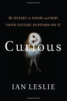 Curious: The Desire to Know and Why Your Future Depends On It by Ian Leslie http://www.amazon.com/dp/0465079962/ref=cm_sw_r_pi_dp_rGw0tb1RNH8D8MEK
