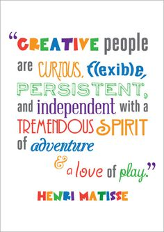 'Creative people are curious, flexible, persistent and independent with a tremendous spirit of adventure and a love of play' - Henri Matisse Visitez la boutique d'art pour petits et grands Henri Matisse, Matisse Art, Quotes To Live By, Me Quotes, Motivational Quotes, Inspirational Quotes, Fun Sayings And Quotes, Habit Quotes, Quotes Images