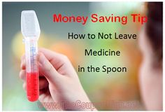 Tis the season for antibiotics.  Here's a great Money saving tip to help you not leave that pricey liquid in the spoon.