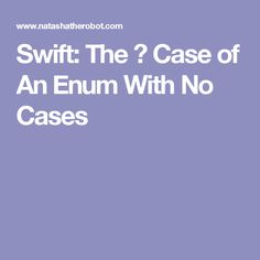 Swift: The 😎 Case of An Enum With No Cases